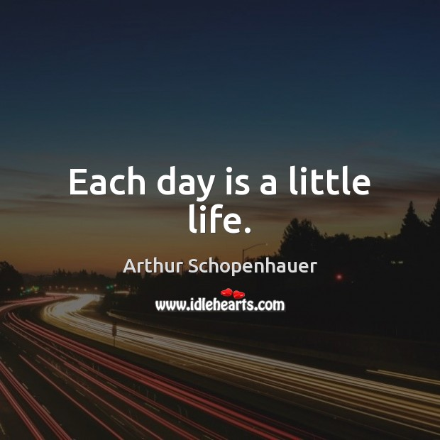 Each day is a little life. Image