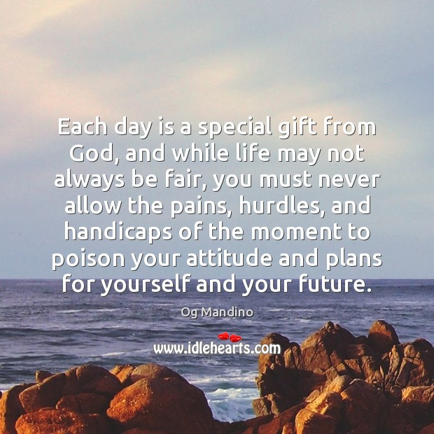Each day is a special gift from God, and while life may Og Mandino Picture Quote