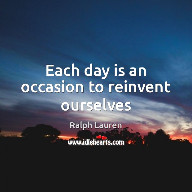 Each day is an occasion to reinvent ourselves Image