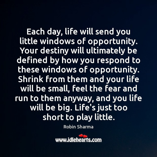 Image, Each day, life will send you little windows of opportunity. Your destiny
