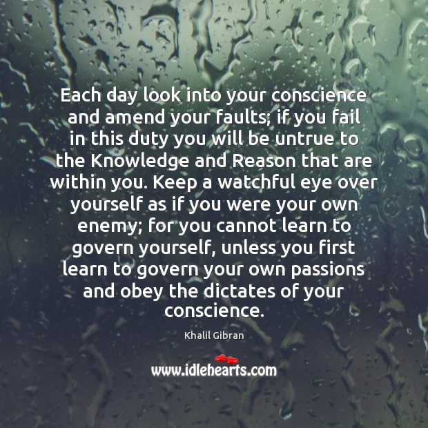 Each day look into your conscience and amend your faults; if you Image