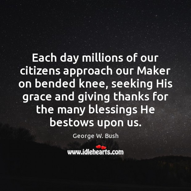 Image, Each day millions of our citizens approach our Maker on bended knee,