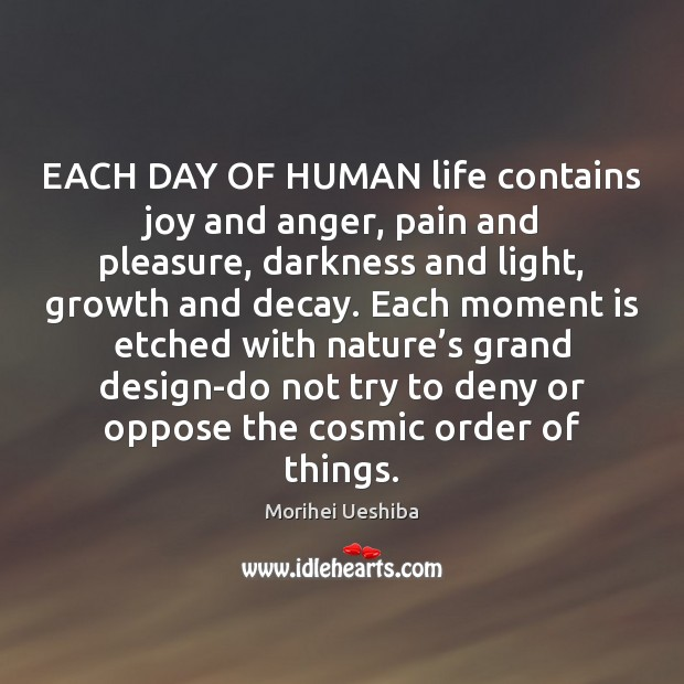 EACH DAY OF HUMAN life contains joy and anger, pain and pleasure, Image