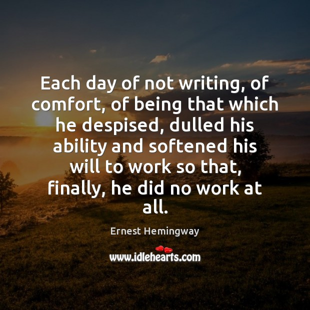 Each day of not writing, of comfort, of being that which he Image
