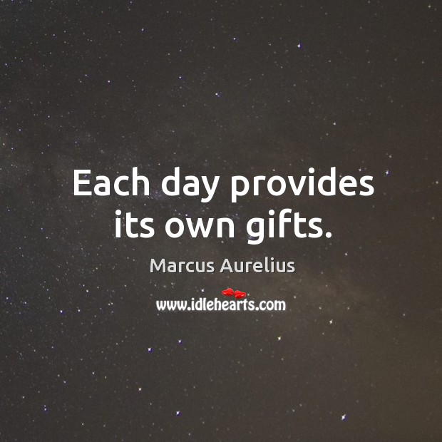 Each day provides its own gifts. Image