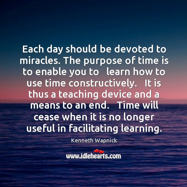 Each day should be devoted to miracles. The purpose of time is Image