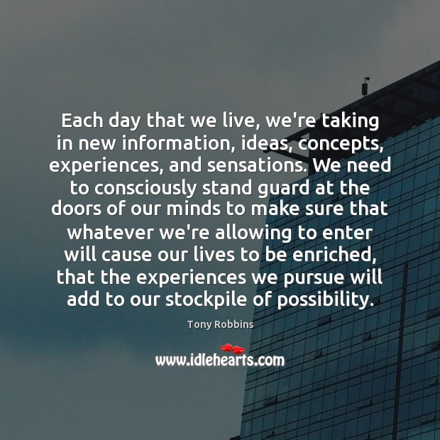 Each day that we live, we're taking in new information, ideas, concepts, Image