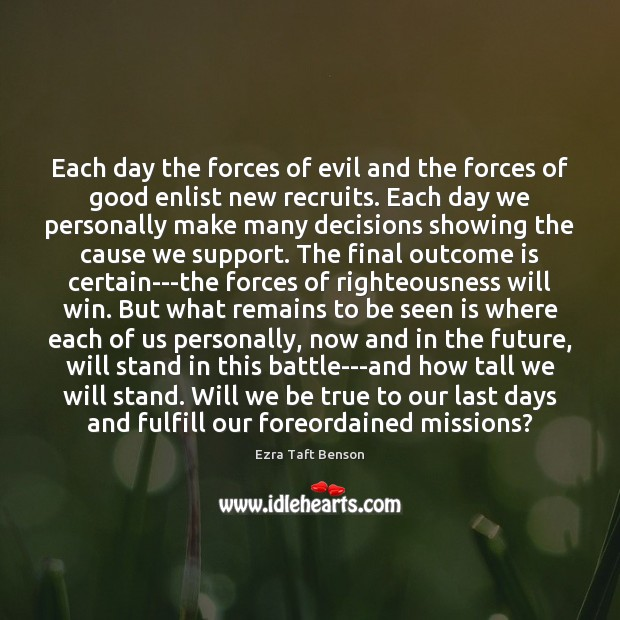Image, Each day the forces of evil and the forces of good enlist