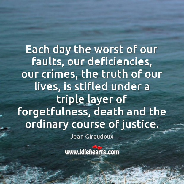 Each day the worst of our faults, our deficiencies, our crimes, the Jean Giraudoux Picture Quote