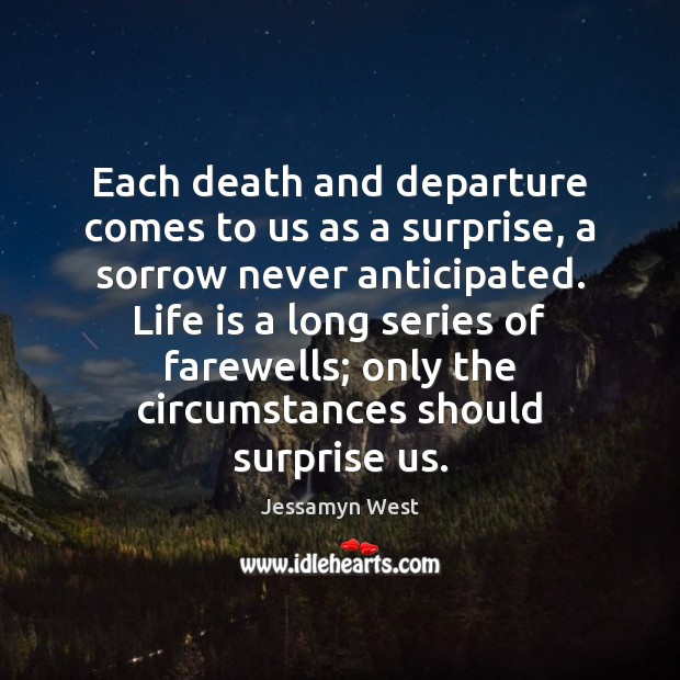 Image, Each death and departure comes to us as a surprise, a sorrow