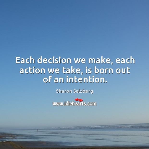 Each decision we make, each action we take, is born out of an intention. Image