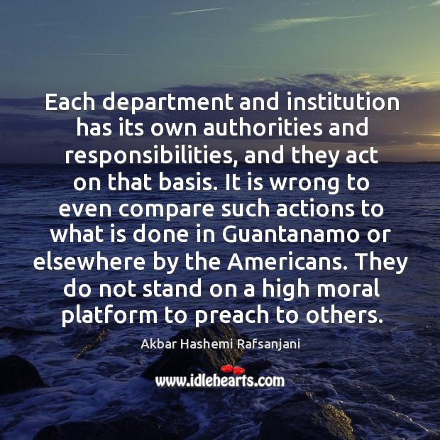 Each department and institution has its own authorities and responsibilities, and they act on that basis. Akbar Hashemi Rafsanjani Picture Quote