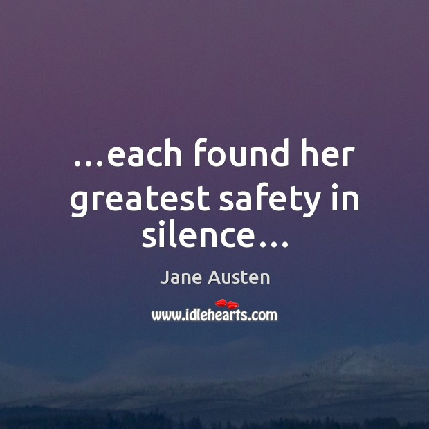Image, …each found her greatest safety in silence…