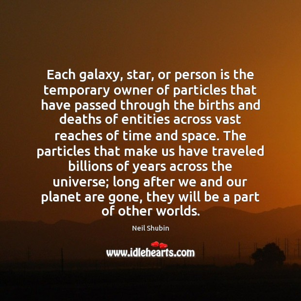 Image, Each galaxy, star, or person is the temporary owner of particles that