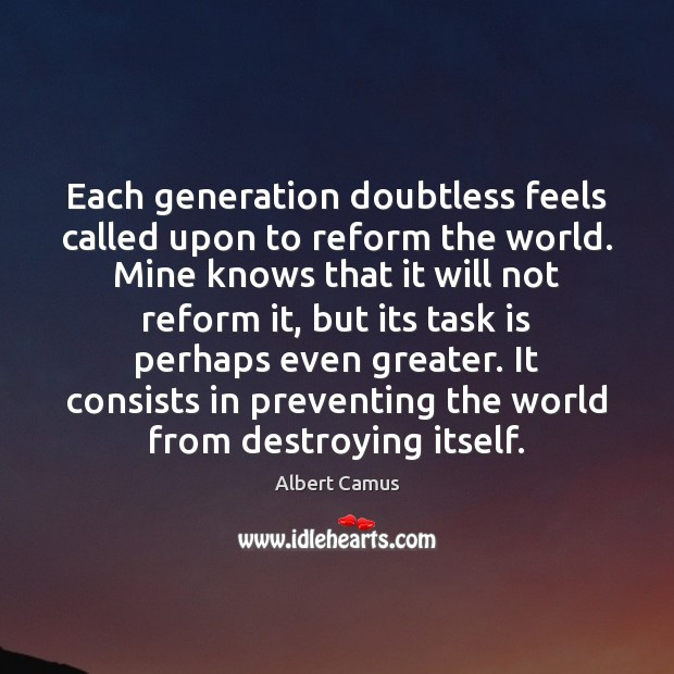 Each generation doubtless feels called upon to reform the world. Mine knows Image