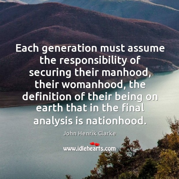 Image, Each generation must assume the responsibility of securing their manhood, their womanhood,