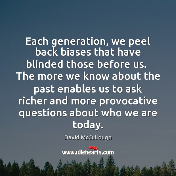 Image, Each generation, we peel back biases that have blinded those before us.