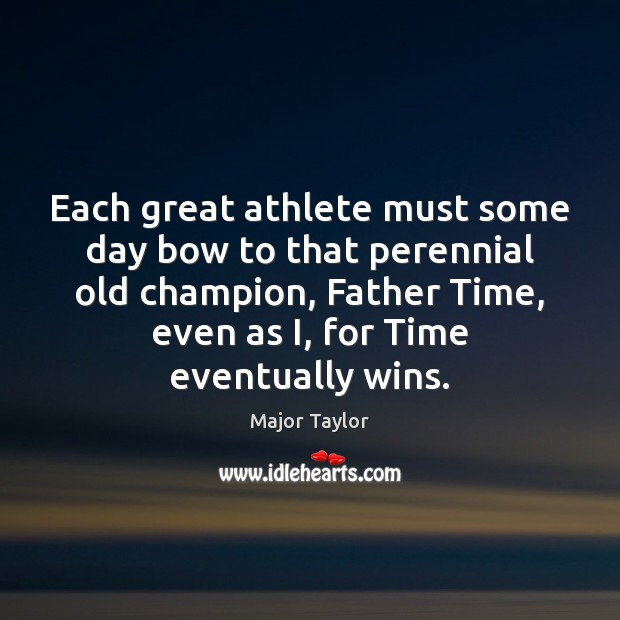 Each great athlete must some day bow to that perennial old champion, Image