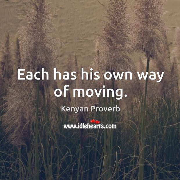 Each has his own way of moving. Kenyan Proverbs Image