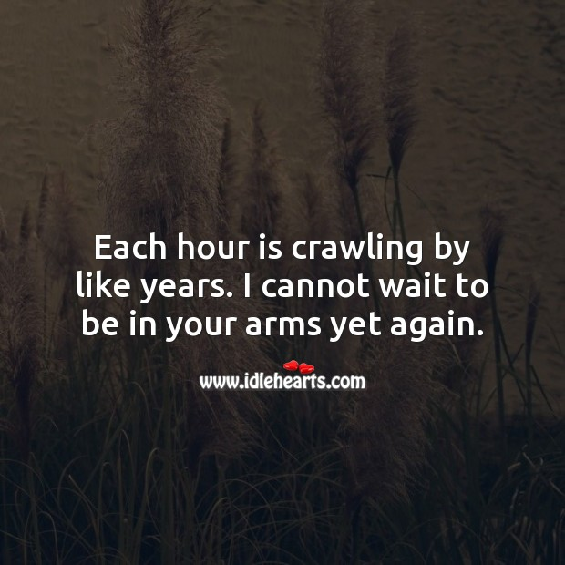 Each hour is crawling by like years. I cannot wait to be in your arms yet again. Good Night Quotes for Him Image