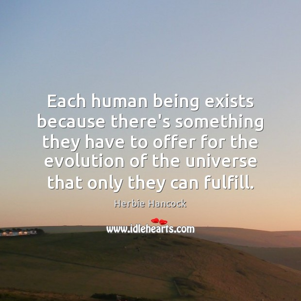 Image, Each human being exists because there's something they have to offer for