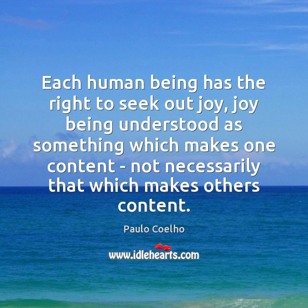 Image, Each human being has the right to seek out joy, joy being