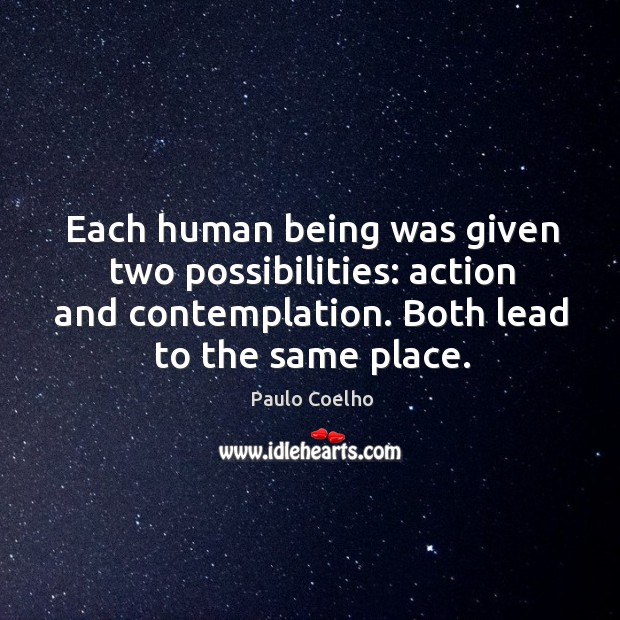Each human being was given two possibilities: action and contemplation. Both lead Image