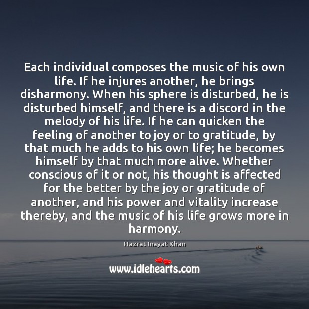 Each individual composes the music of his own life. If he injures Hazrat Inayat Khan Picture Quote