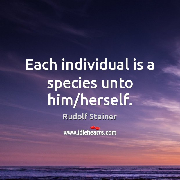 Each individual is a species unto him/herself. Image