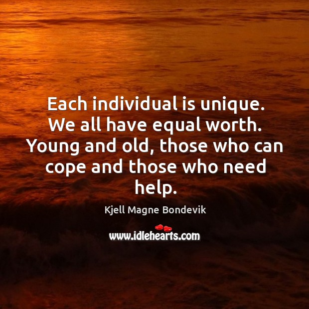 Each individual is unique. We all have equal worth. Young and old, those who can cope and those who need help. Image