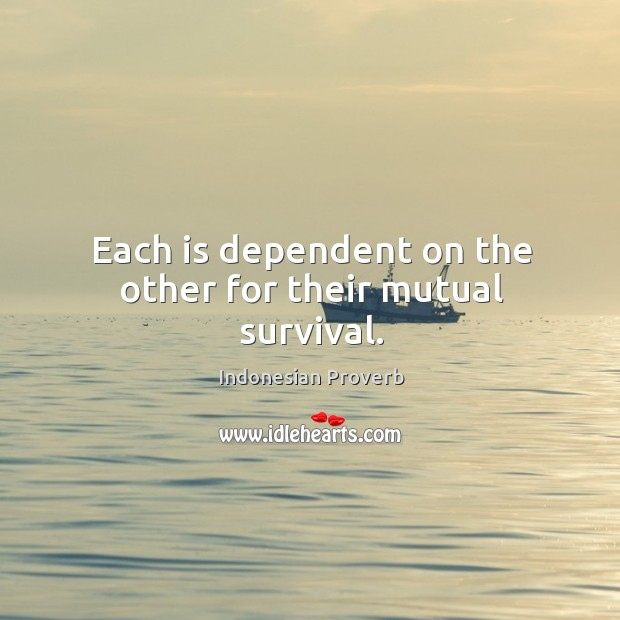 Each is dependent on the other for their mutual survival. Indonesian Proverbs Image