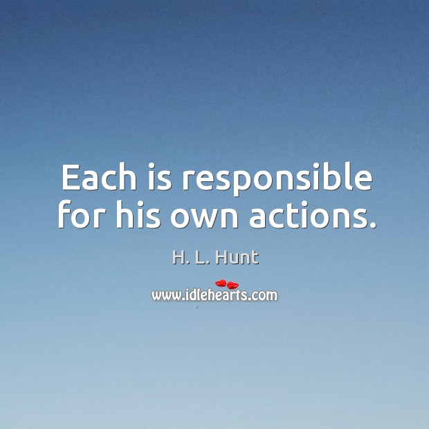 Each is responsible for his own actions. Image