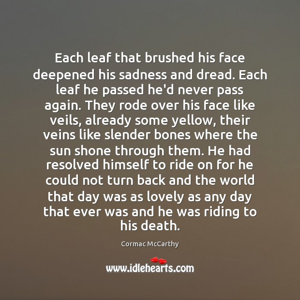 Each leaf that brushed his face deepened his sadness and dread. Each Image