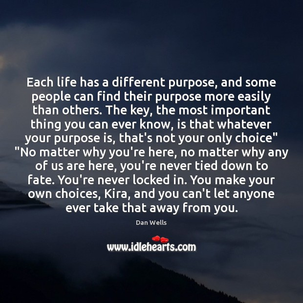 Each life has a different purpose, and some people can find their Dan Wells Picture Quote