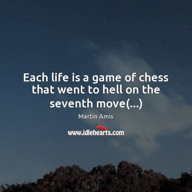 Image, Each life is a game of chess that went to hell on the seventh move(…)