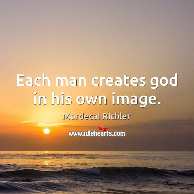 Image, Each man creates God in his own image.