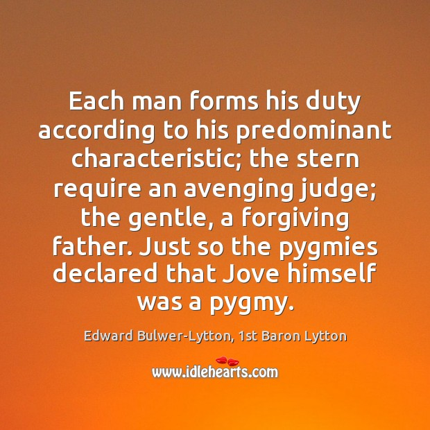 Each man forms his duty according to his predominant characteristic; the stern Image