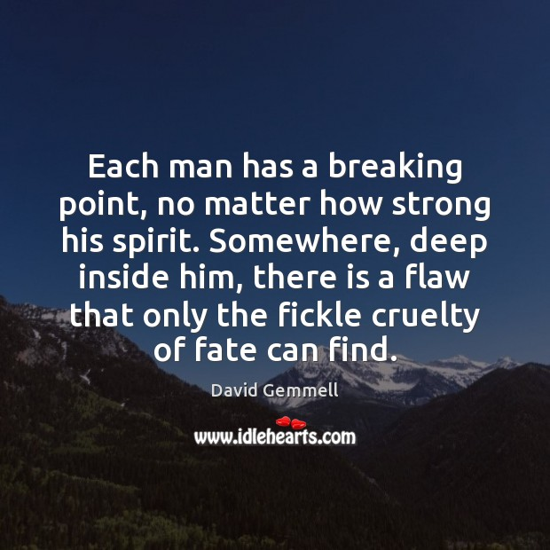 Each man has a breaking point, no matter how strong his spirit. David Gemmell Picture Quote