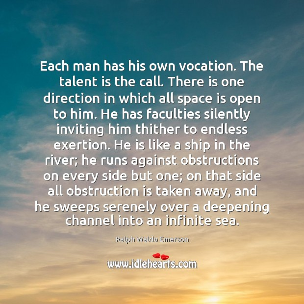 Each man has his own vocation. The talent is the call. There Space Quotes Image
