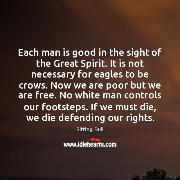 Image, Each man is good in the sight of the Great Spirit. It