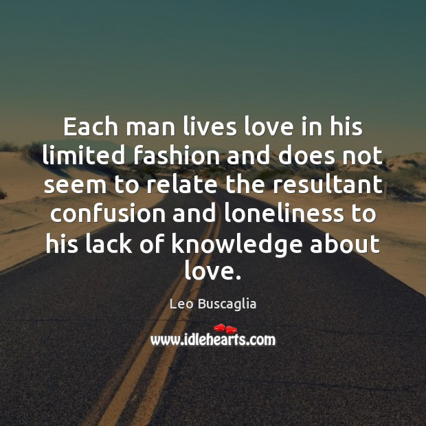 Image, Each man lives love in his limited fashion and does not seem