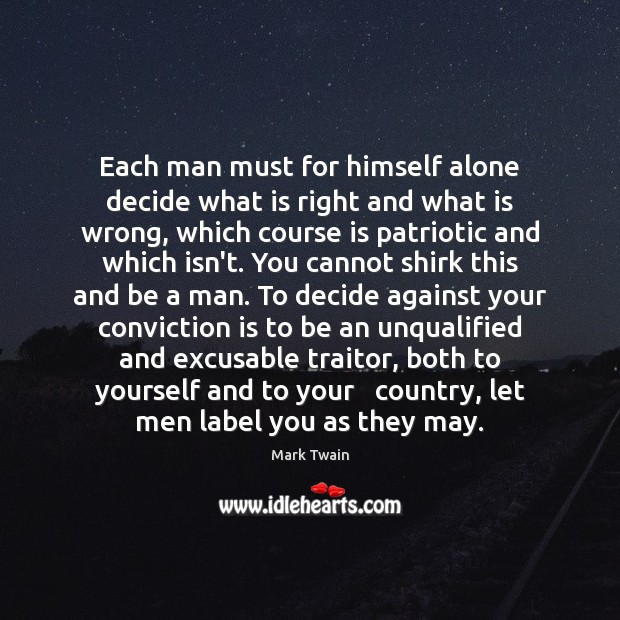 Image, Each man must for himself alone decide what is right and what