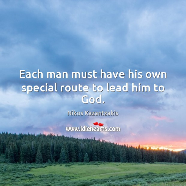 Each man must have his own special route to lead him to God. Nikos Kazantzakis Picture Quote