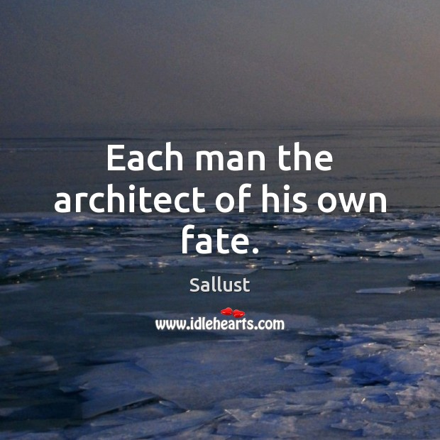 Each man the architect of his own fate. Image