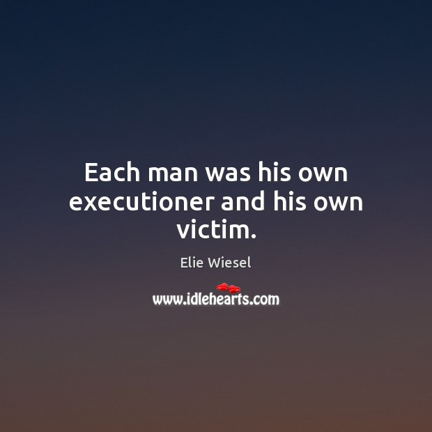 Each man was his own executioner and his own victim. Image