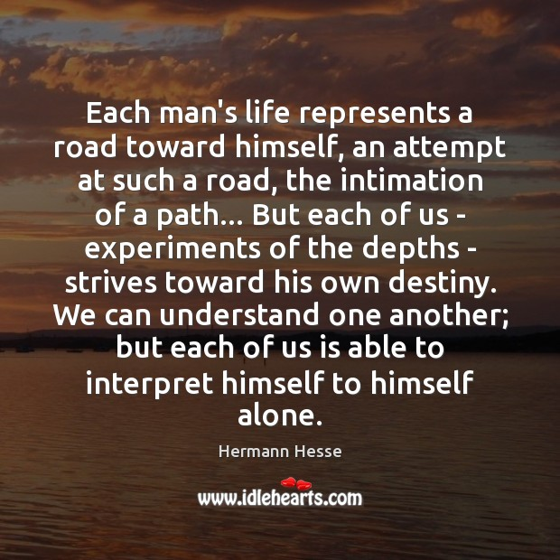 Each man's life represents a road toward himself, an attempt at such Image