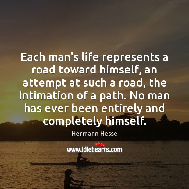 Image, Each man's life represents a road toward himself, an attempt at such