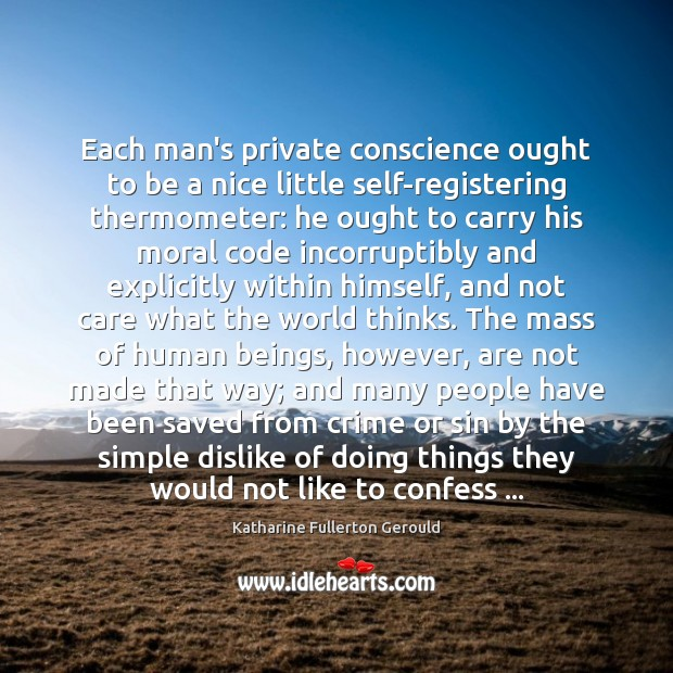 Each man's private conscience ought to be a nice little self-registering thermometer: Image