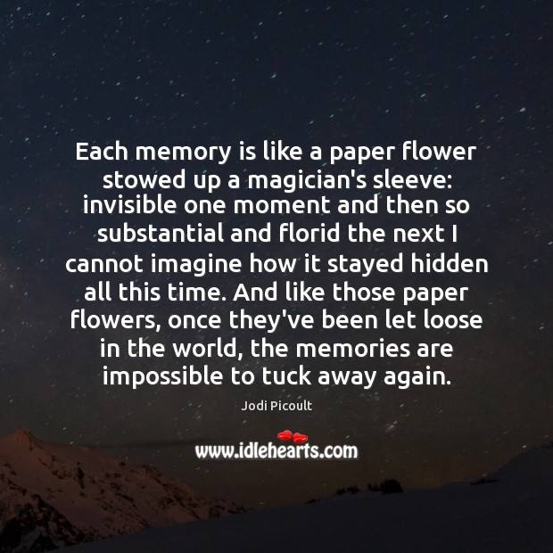 Each memory is like a paper flower stowed up a magician's sleeve: Image