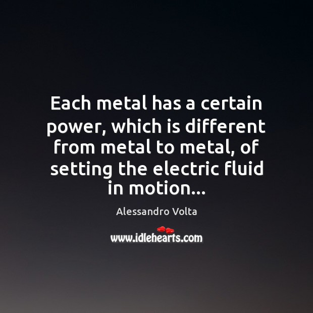 Each metal has a certain power, which is different from metal to Image
